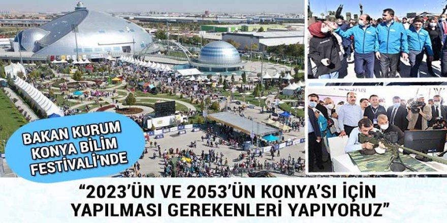 Bakan Kurum 8. Konya Bilim Festivali'ne Katıldı