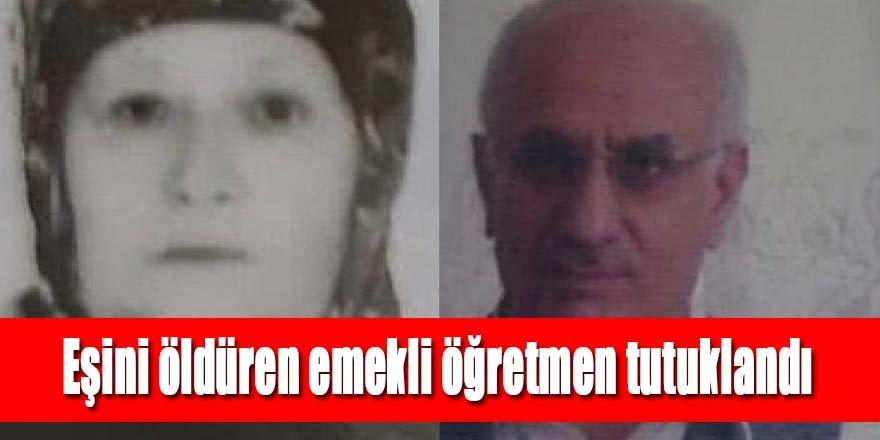 Eşini öldüren emekli öğretmen tutuklandı