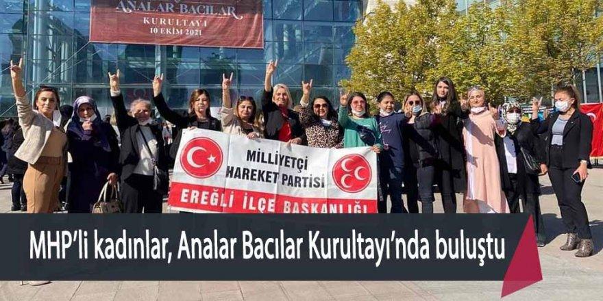 MHP'Lİ EREĞLİLİ KADINLAR, ANALAR BACILAR KURULTAYI KATILDI
