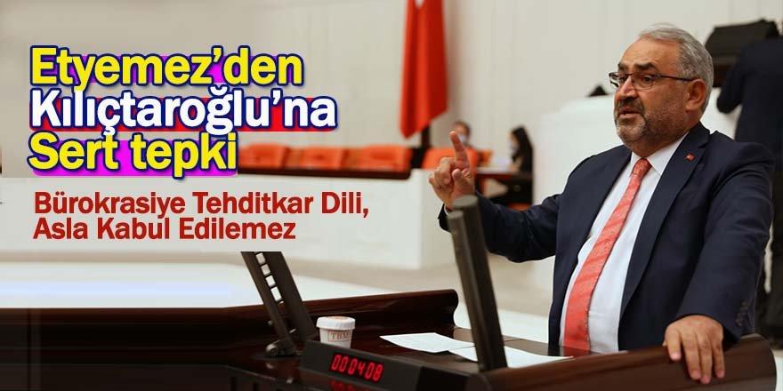 Etyemez: ''Kılıçdaroğlu'nun Bürokrasiye Tehditkar Dili, Asla Kabul Edilemez''