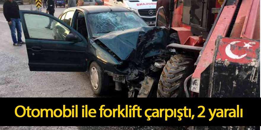 Otomobil ile forklift çarpıştı, 2 yaralı
