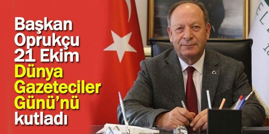 Başkan Oprukçu 21 Ekim Dünya Gazeteciler Günü'nü kutladı