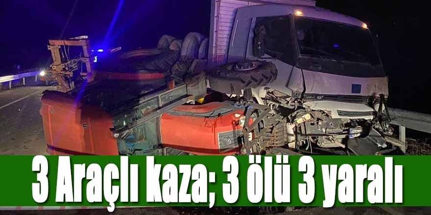 3 Araçlı trafik kazası: 3 ölü, 3 yaralı