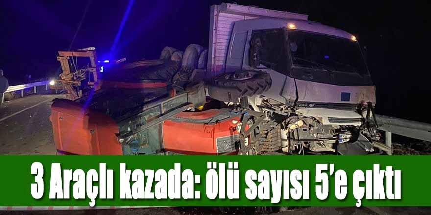 3 Araçlı kazada: ölü sayısı 5'e çıktı