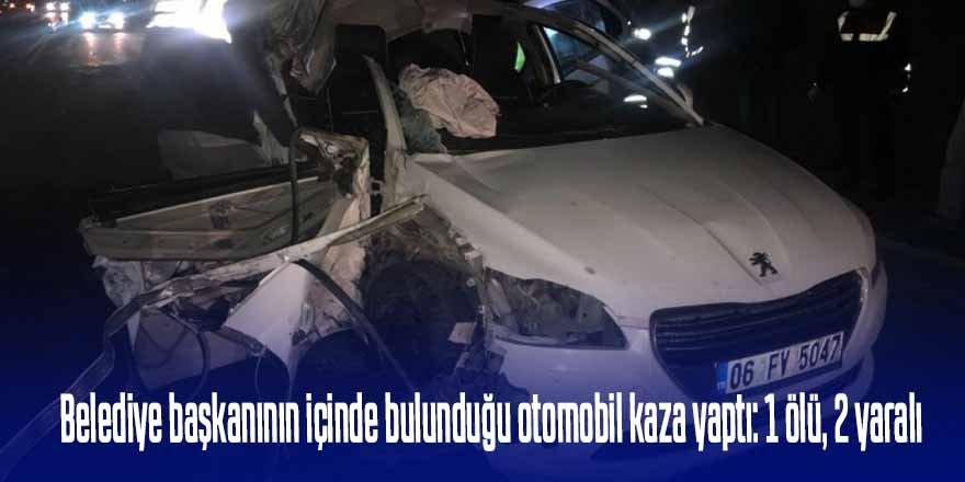 CHP'li Belediye Başkanı'nın içinde bulunduğu otomobil kaza yaptı: 1 ölü, 2 yaralı