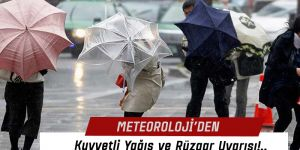 Kuvvetli Yağış ve Kuvvetli Rüzgar Bekleniyor!