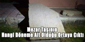Mezar Taşının Hangi Döneme Ait Olduğu Ortaya Çıktı