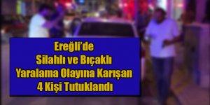 Silahlı ve Bıçaklı Yaralama Olayına Karışan 4 Kişi Tutuklandı