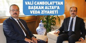 VALİ CANBOLAT'TAN BAŞKAN ALTAY'A VEDA ZİYARETİ