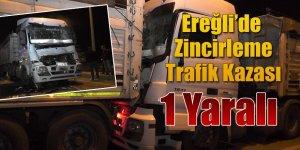 Ereğli'de Zincirleme Trafik Kazası 1 Yaralı