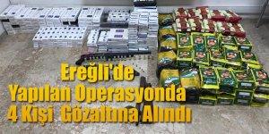 Ereğli'de Yapılan Operasyonda 4 Kişi Gözaltına Alındı