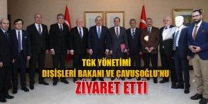 TGK Yönetimi, Dışişleri Bakanı ve Çavuşoğlu'nu ziyaret etti