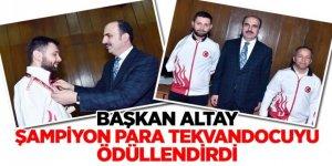 Başkan Altay Şampiyon Para Tekvandocuyu Ödüllendirdi