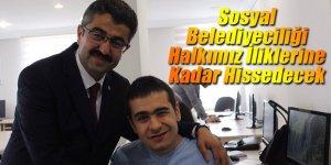 """""""Sosyal Belediyeciliği Halkımız İliklerine Kadar Hissedecek"""""""