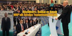 Büyükkarcı, Bakkal ve Koçak MHP'nin Antalya Toplantısına Katıldı