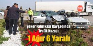 Şeker Fabrikası Kavşağında Trafik Kazası 1 Ağır 6 Yaralı