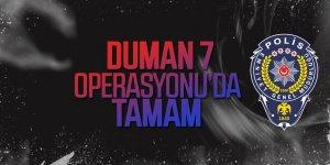 POLİS'DEN DUMAN 7 OPERASYONU