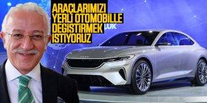 Türkiye'nin otomobili, gelişen ve büyüyen Türkiye'nin nişanesi olacaktır