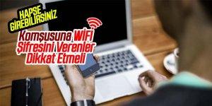 Komşusuna Wi-Fi şifresini verenler dikkat! Hapse girebilirsiniz