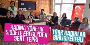 KADINA YÖNELİK ŞİDDETE EREĞLİ'DEN SERT TEPKİ