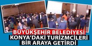 Büyükşehir Belediyesi Konya'daki Turizmcileri Bir Araya Getirdi