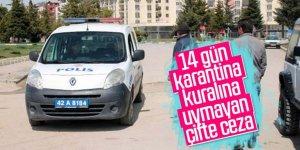 14 gün karantina kuralına uymayan çifte, 6 bin 300 lira ceza