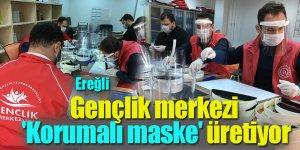 Ereğli Gençlik merkezinde 'Korumalı maske' üretimi