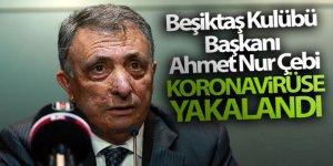 Beşiktaş Kulübü Başkanı Ahmet Nur Çebi'nin koronavirüse yakalandı