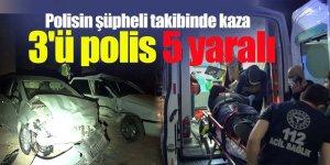 Polisin şüpheli takibinde kaza: 3'ü polis 5 yaralı