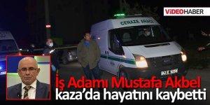 İş adamı Mustafa Akbel kaza'da hayatını kaybetti