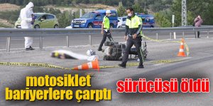 Virajı alamayan motosiklet bariyerlere çarptı sürücüsü öldü
