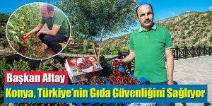 Başkan Altay: Konya, Türkiye'nin Gıda Güvenliğini Sağlıyor