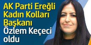 AK Parti Ereğli Kadın Kolları Başkanı Özlem Keçeci oldu