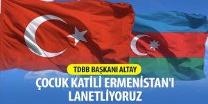 TDBB Başkanı Altay: Çocuk Katili Ermenistan'ı Lanetliyoruz