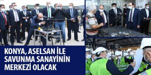 Konya, ASELSAN ile Savunma Sanayinin Merkezi Olacak