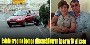 Eşinin aracına bomba düzeneği kuran kocanın cezasını Yargıtay onadı