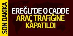Ereğli'de o cadde araç trafiğine kapatıldı