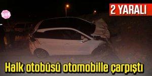 Halk otobüsü ile otomobil çarpıştı: 2 yaralı