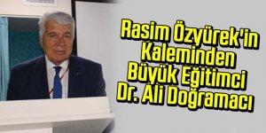 UNUTULMAYAN GELECEKTE DE UNUTULMAYACAK BÜYÜK EĞİTİMCİ PROF. Dr. Ali DOĞRAMACI