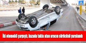 İki otomobil çarpıştı, kazada takla atan aracın sürücüsü yaralandı