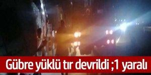 Gübre Yüklü TIR devrildi sürücüsü yaralandı