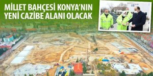 Millet Bahçesi Konya'nın Yeni Cazibe Alanı Olacak