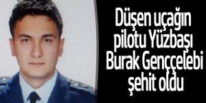 Düşen uçağın pilotu Yüzbaşı Burak Genççelebi şehit oldu