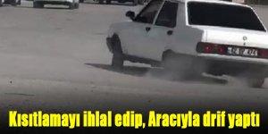 KISITLAMAYI İHLAL EDİP, ARACIYLA DRİF YAPTI