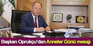 Başkan Oprukçu'dan Anneler Günü mesajı