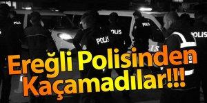 EREĞLİ POLİSİ SUÇ UNSURLARINA GÖZ AÇTIRMIYOR