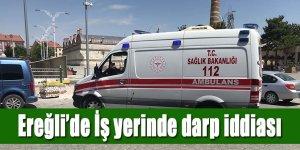 Ereğli'de İş yerinde darp iddiası