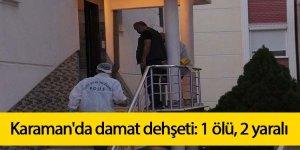 Karaman'da damat dehşeti: 1 ölü, 2 yaralı