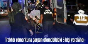 Park halindeki traktörün römorkuna çarpan otomobildeki 5 kişi yaralandı