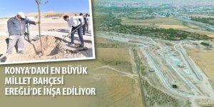 Konya'daki En Büyük Millet Bahçesi Ereğli'de İnşa Ediliyor